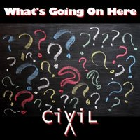 What's Going On Here — CIViLX