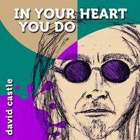 In Your Heart You Do — David Castle
