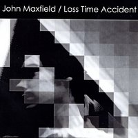 Loss Time Accident — John Maxfield
