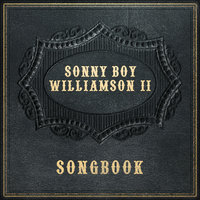 Sonny Boy Williamson II - Songbook — Sonny Boy Williamson