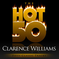 The Hot 50 - Clarence Williams  (Fifty Classic Tracks) — Clarence Williams, Clarence Williams And His Orchestra