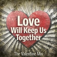 Love Will Keep Us Together: The Valentine Mix — сборник