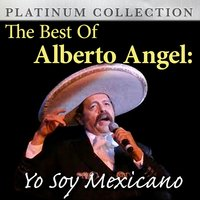 The Best of Alberto Angel: Yo Soy Mexicano — Alberto Angel