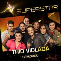 Demorou (Superstar) - Single — Trio Violada