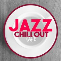 Jazz Chillout Cafe — Chill Lounge Players, Chillout Cafe, Chill Lounge Players|Chillout Cafe