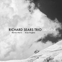 Skyline. Richard Sears Trio — Evan Hughes, Martin Nevin, Richard Sears