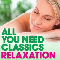 All You Need Classics: Relaxation — Francisco Tárrega, Zdenek Fibich, Franz Abt, Otto Nicolai, Benjamin Godard