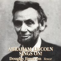 Abraham Lincoln Sings On! — Douglas Jimerson
