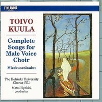 Toivo Kuula : Complete Songs for Male Voice Choir — Ylioppilaskunnan Laulajat - YL Male Voice Choir, Matti Hyökki, Ylioppilaskunnan lauljat (YL) Helsinki University Chorus, joht. Matti Hyökki (conductor)