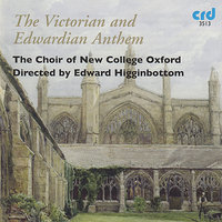 The Victorian and Edwardian Anthem — Edward Higginbottom, The Choir Of New College Oxford