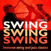 Swing, Swing, Swing - Immense Swing and Jazz Classics, Vol. 31 — сборник