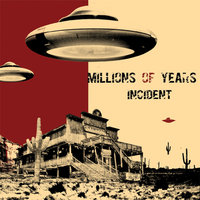 Incident — Millions Of Years