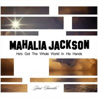He's Got the Whole World in His Hands — Mahalia Jackson