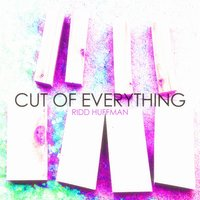 Cut of Everything — Ridd Huffman