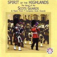 Spirit of the Highlands — The Royal Scots Dragoon Guards, The Scots Guards