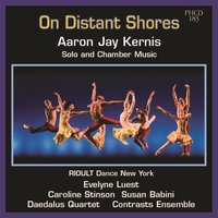 On Distant Shores — Aaron Jay Kernis, Daedalus Quartet, Evelyne Luest-piano, Contrasts Ensemble, Caroline Stinson-cello
