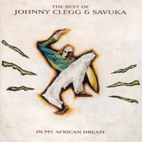 The Best Of Johnny Clegg & Savuka - In My African Dream — Johnny Clegg, Savuka, Johnny Clegg & Savuka