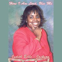 Here I Am Lord, Use Me — Judith Belle-Jackson