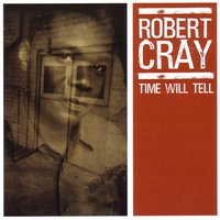Time Will Tell — Robert Cray