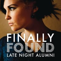Finally Found — Late Night Alumni