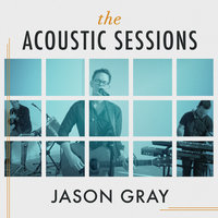 The Acoustic Sessions — Jason Gray