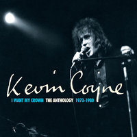 I Want My Crown: The Anthology 1973-1980 — Kevin Coyne