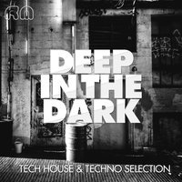 Deep in the Dark - Tech House & Techno Selection — сборник