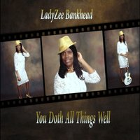 You Doth All Things Well — LadyZee Bankhead