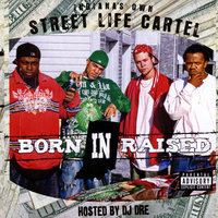 Born in Raised — Street Life Cartel