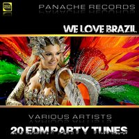 We Love Brazil - 20 EDM Party Tunes — сборник