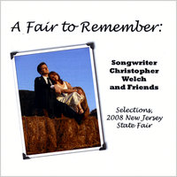 A Fair to Remember: Selections, 2008 New Jersey State Fair — Songwriter Christopher Welch and Friends