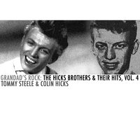 Grandad's Rock: The Hicks Brothers & Their Hits, Vol. 4 — Tommy Steele, Colin Hicks, Colin Hicks & Tommy Steele