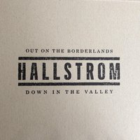 Out on the Borderlands, Down in the Valley — Hallstrom