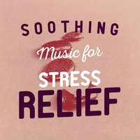 Soothing Music for Stress Relief — Stress Relief