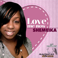 Love Me Now — Shemeika