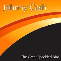 The Great Speckled Bird — Johnny Cash