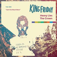 Heavy Lies The Crown — King Friday