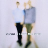 So Much For The Afterglow — Everclear