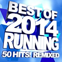 Best of 2014 Running - 50 Hits! Remixed — Workout Remix Factory