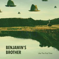 Like the First Time — Benjamin's Brother