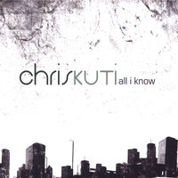 All I Know — Chris Kuti