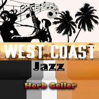 West Coast Jazz, Herb Geller — Herb Geller