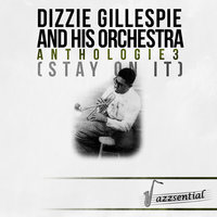 Anthologie 3 (Stay on It) — Dizzy Gillespie & His Orchestra