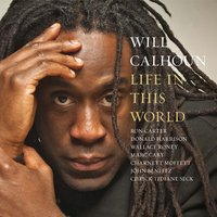 Life in This World — Will Calhoun