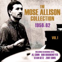 The Mose Allison Collection 1956-62, Vol. 1 — Mose Allison