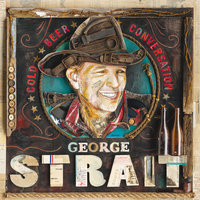 Cold Beer Conversation — George Strait