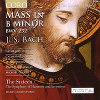 Bach: Mass In B Minor — Иоганн Себастьян Бах, The Sixteen, James Bowman, Michael George, Harry Christophers, John Mark Ainsley, Catherine Denley