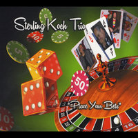 Sterling Koch Trio: Place Your Bets — Sterling Koch