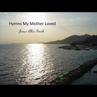 Hymns My Mother Loved — James Allen Smith