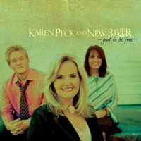 Good To Be Free — Karen Peck & New River